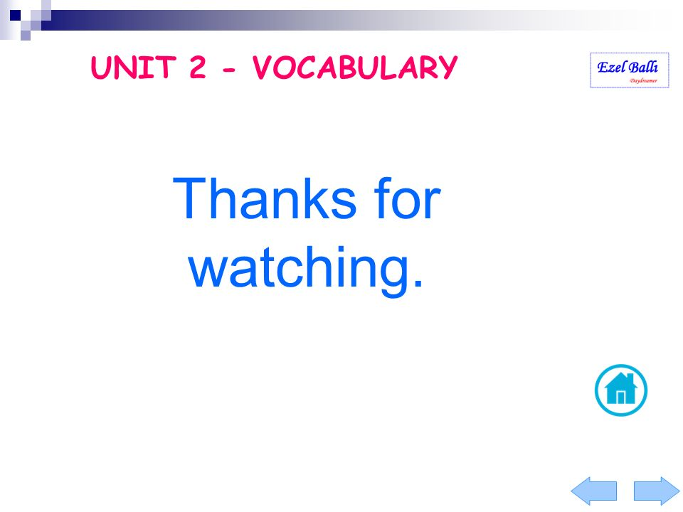 UNIT 2 - VOCABULARY Thanks for watching.