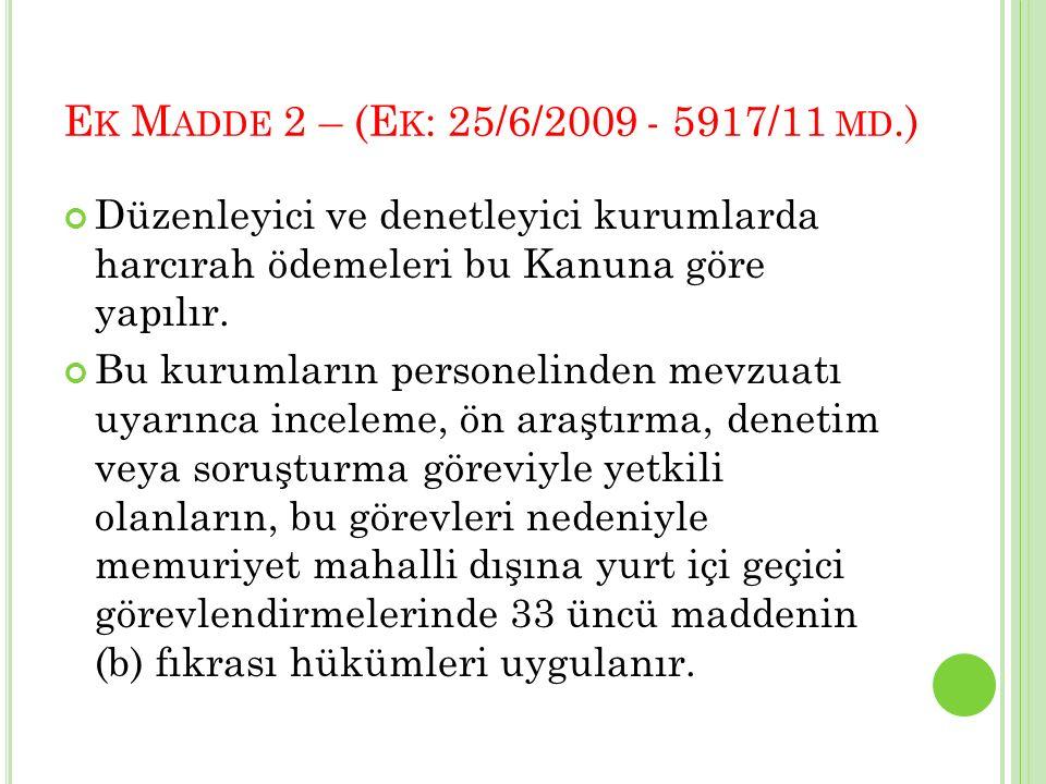 Ek Madde 2 – (Ek: 25/6/2009 - 5917/11 md.) Düzenleyici ve denetleyici kurumlarda harcırah ödemeleri bu Kanuna göre yapılır.