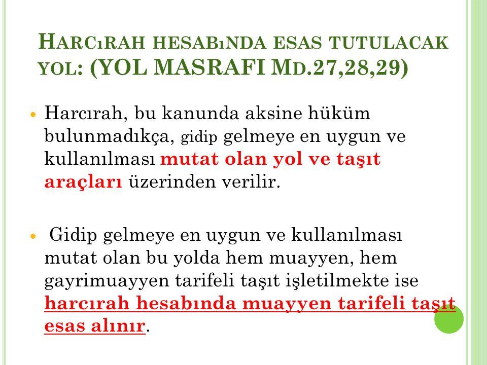 Harcırah hesabında esas tutulacak yol: (YOL MASRAFI Md.27,28,29)