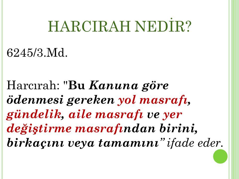 HARCIRAH NEDİR 6245/3.Md.