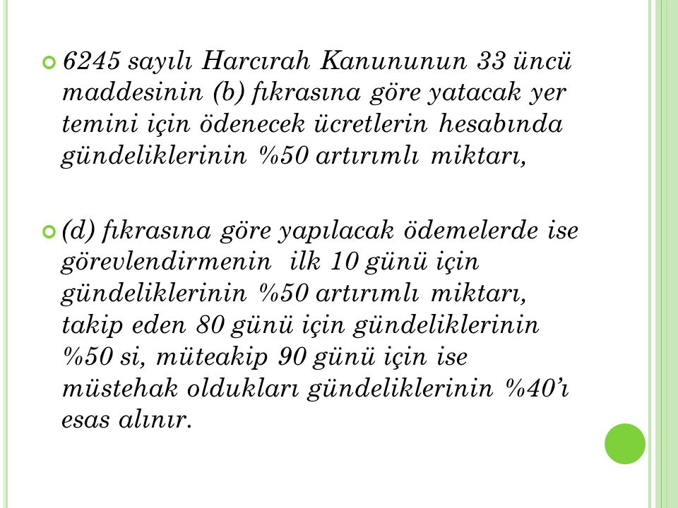 6245 sayılı Harcırah Kanununun 33 üncü maddesinin (b) fıkrasına göre yatacak yer temini için ödenecek ücretlerin hesabında gündeliklerinin %50 artırımlı miktarı,