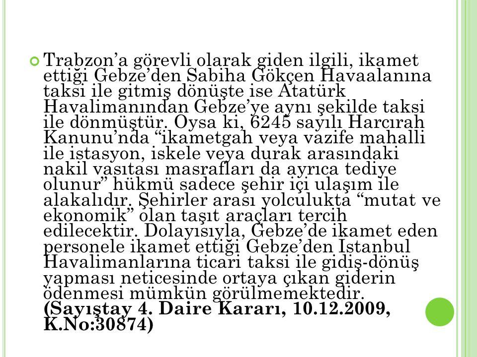 Trabzon'a görevli olarak giden ilgili, ikamet ettiği Gebze'den Sabiha Gökçen Havaalanına taksi ile gitmiş dönüşte ise Atatürk Havalimanından Gebze'ye aynı şekilde taksi ile dönmüştür.