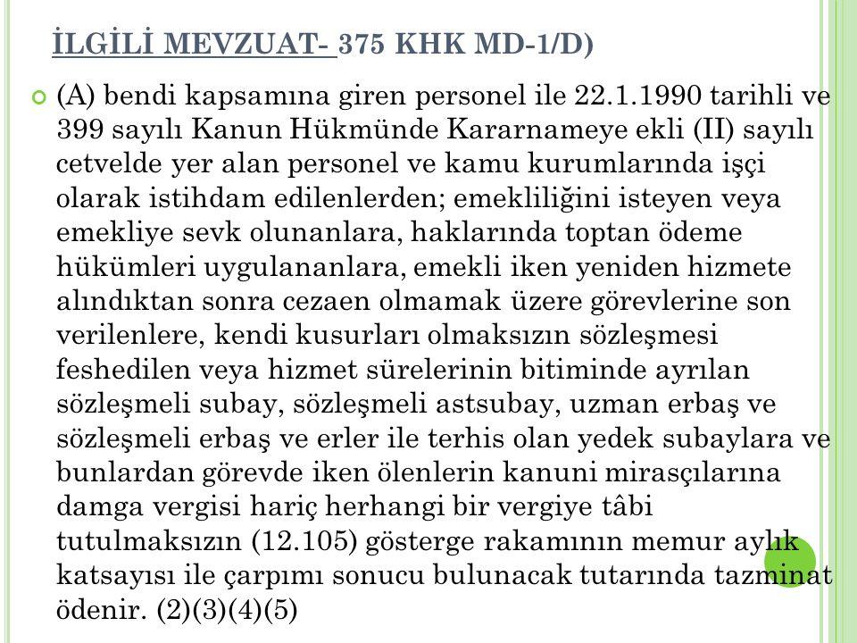 İLGİLİ MEVZUAT- 375 KHK MD-1/D)