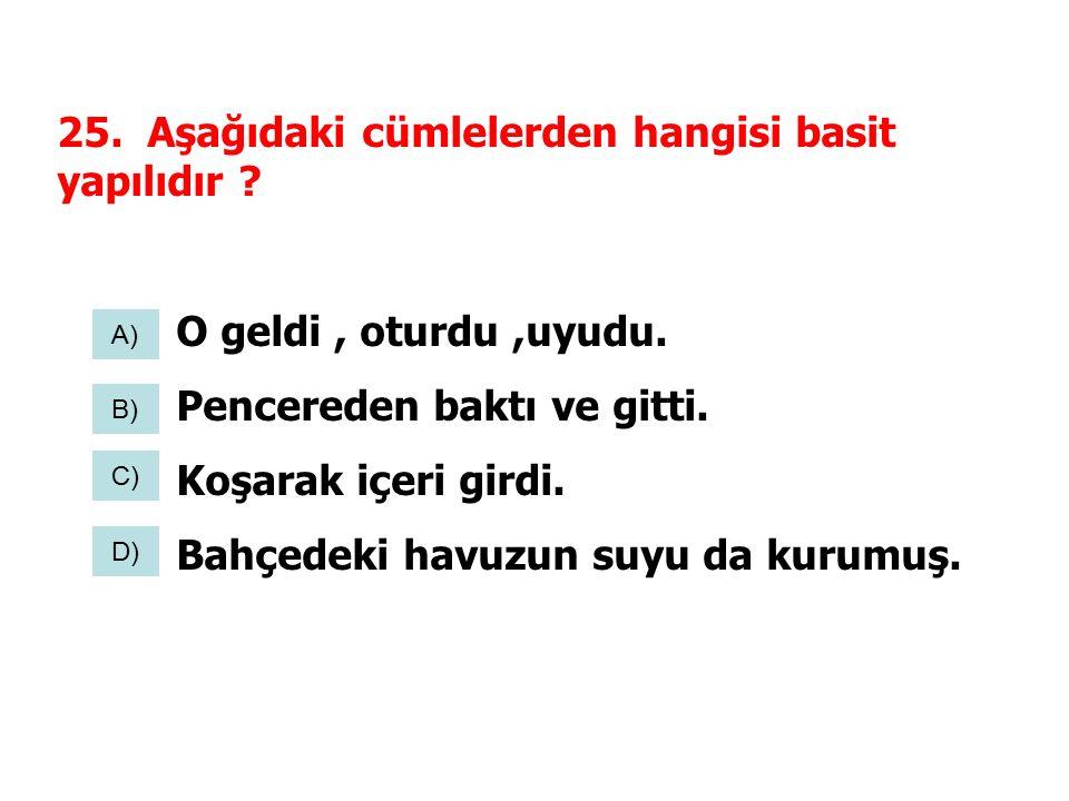 25. Aşağıdaki cümlelerden hangisi basit yapılıdır