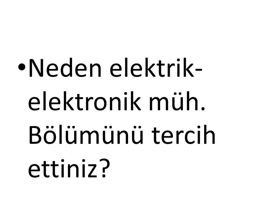 Neden elektrik-elektronik müh. Bölümünü tercih ettiniz