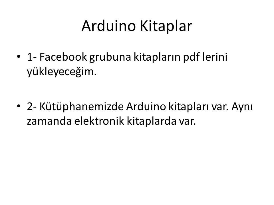 Arduino Kitaplar 1- Facebook grubuna kitapların pdf lerini yükleyeceğim.