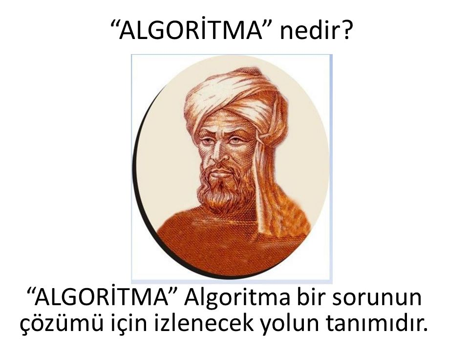 ALGORİTMA nedir ALGORİTMA Algoritma bir sorunun çözümü için izlenecek yolun tanımıdır.