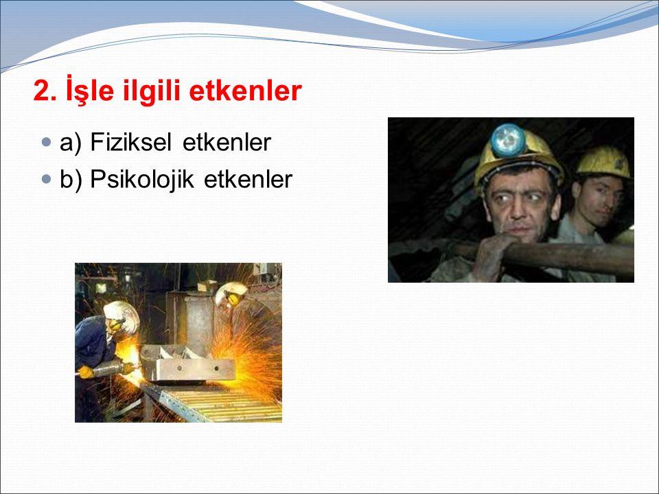 2. İşle ilgili etkenler a) Fiziksel etkenler b) Psikolojik etkenler