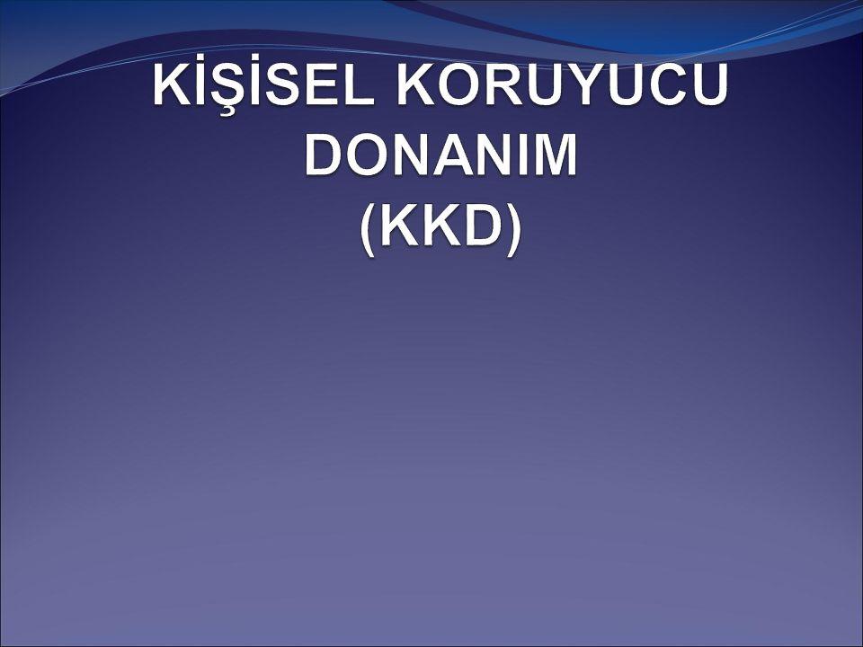 KİŞİSEL KORUYUCU DONANIM (KKD)