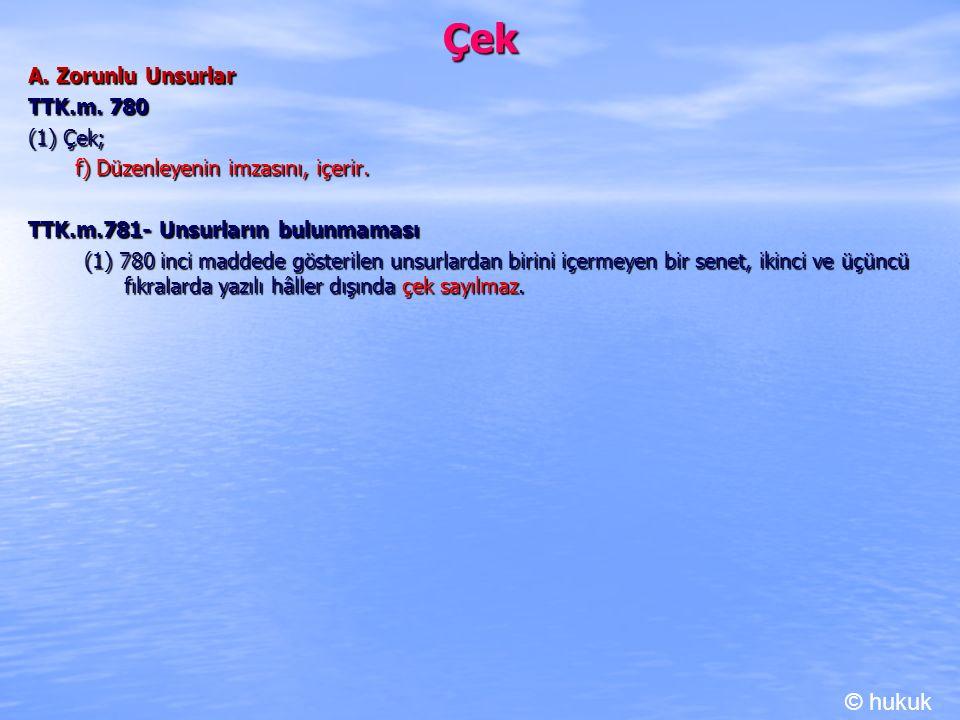 Çek © hukuk A. Zorunlu Unsurlar TTK.m. 780 (1) Çek;