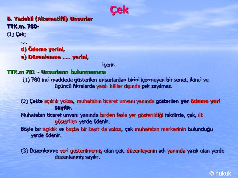 Çek © hukuk B. Yedekli (Alternatifli) Unsurlar TTK.m. 780- (1) Çek;