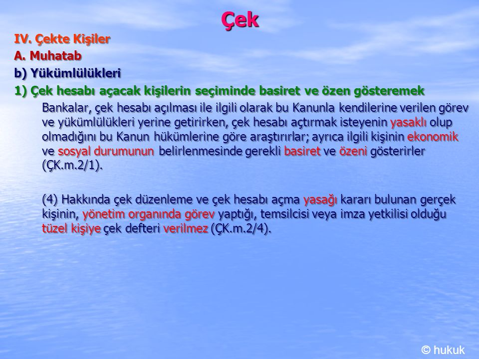 Çek IV. Çekte Kişiler A. Muhatab b) Yükümlülükleri