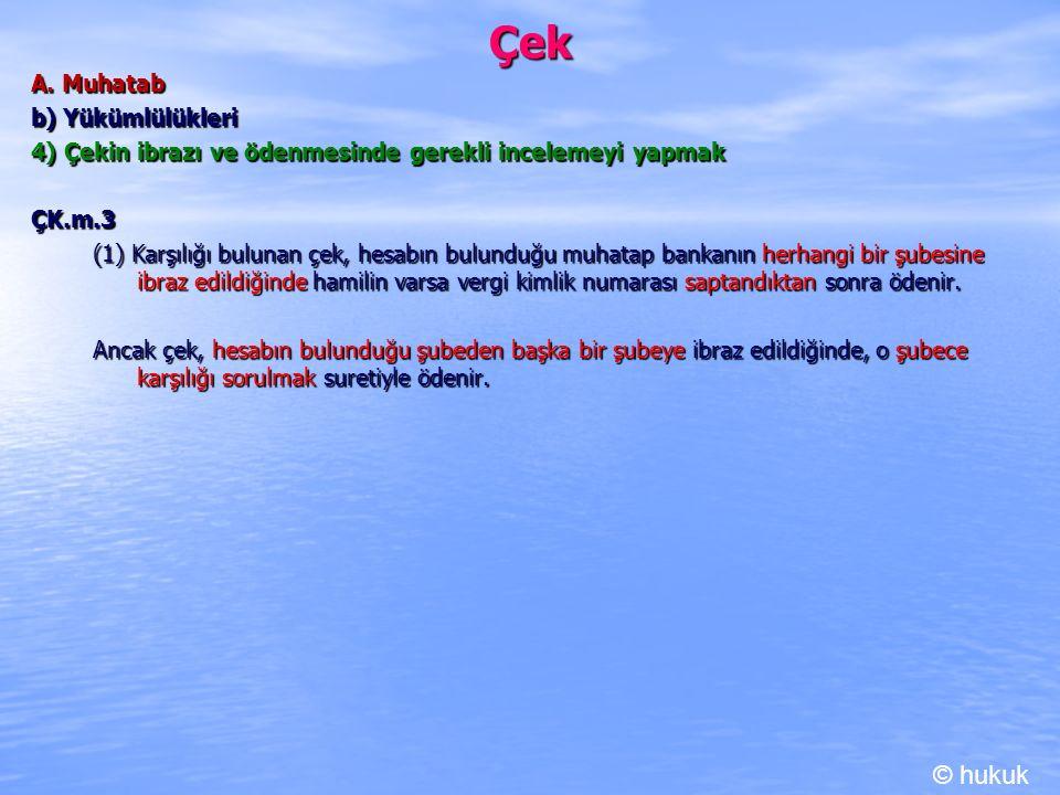 Çek © hukuk A. Muhatab b) Yükümlülükleri