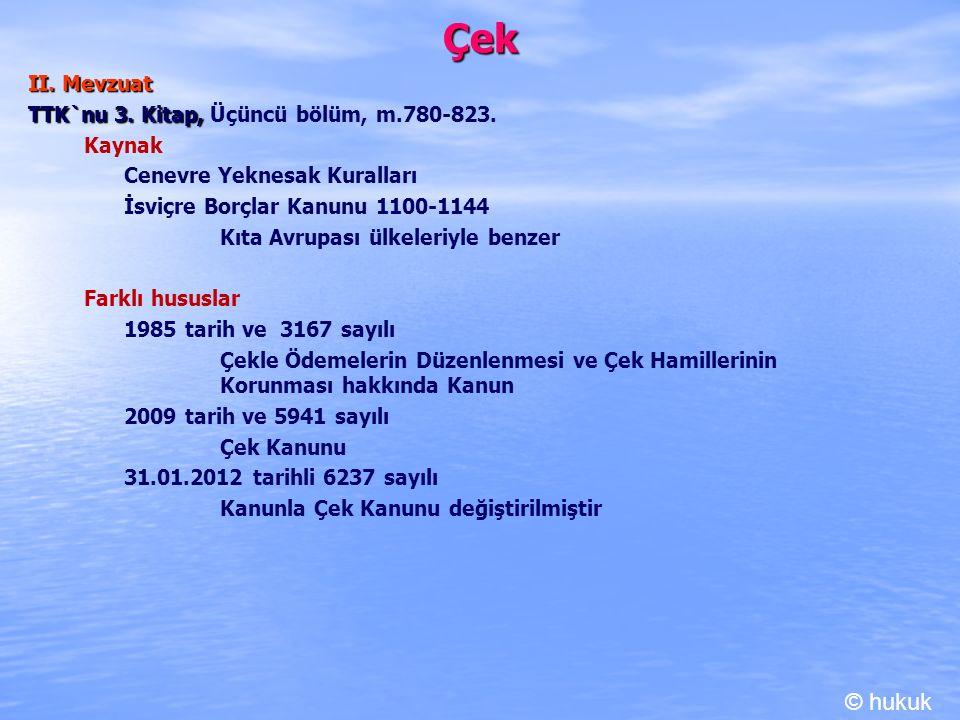 Çek © hukuk II. Mevzuat TTK`nu 3. Kitap, Üçüncü bölüm, m.780-823.