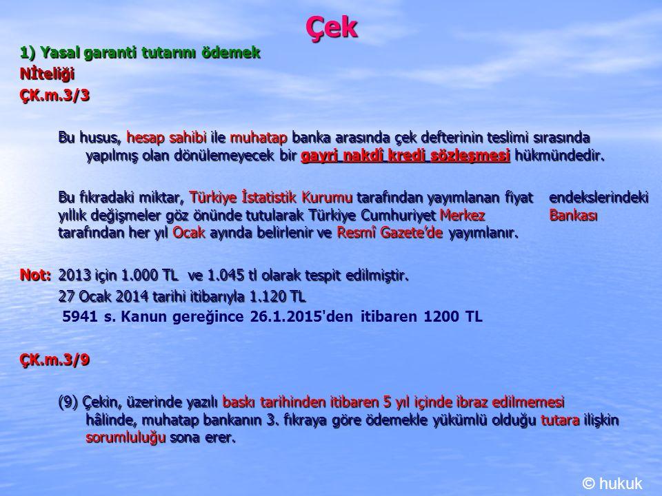 Çek © hukuk 1) Yasal garanti tutarını ödemek Nİteliği ÇK.m.3/3