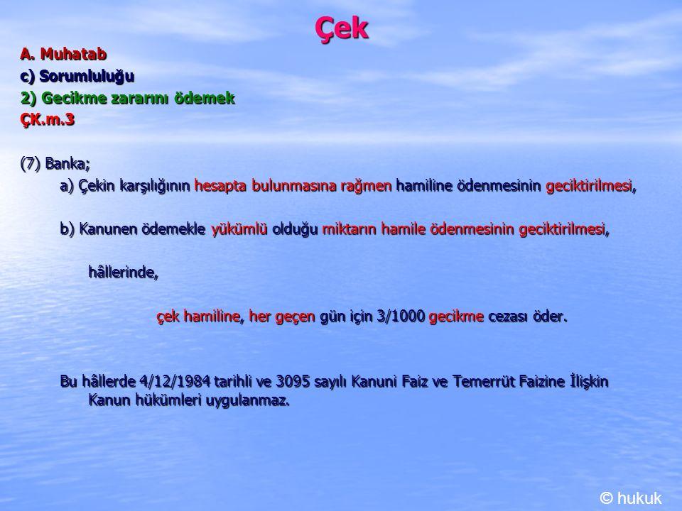 Çek © hukuk A. Muhatab c) Sorumluluğu 2) Gecikme zararını ödemek