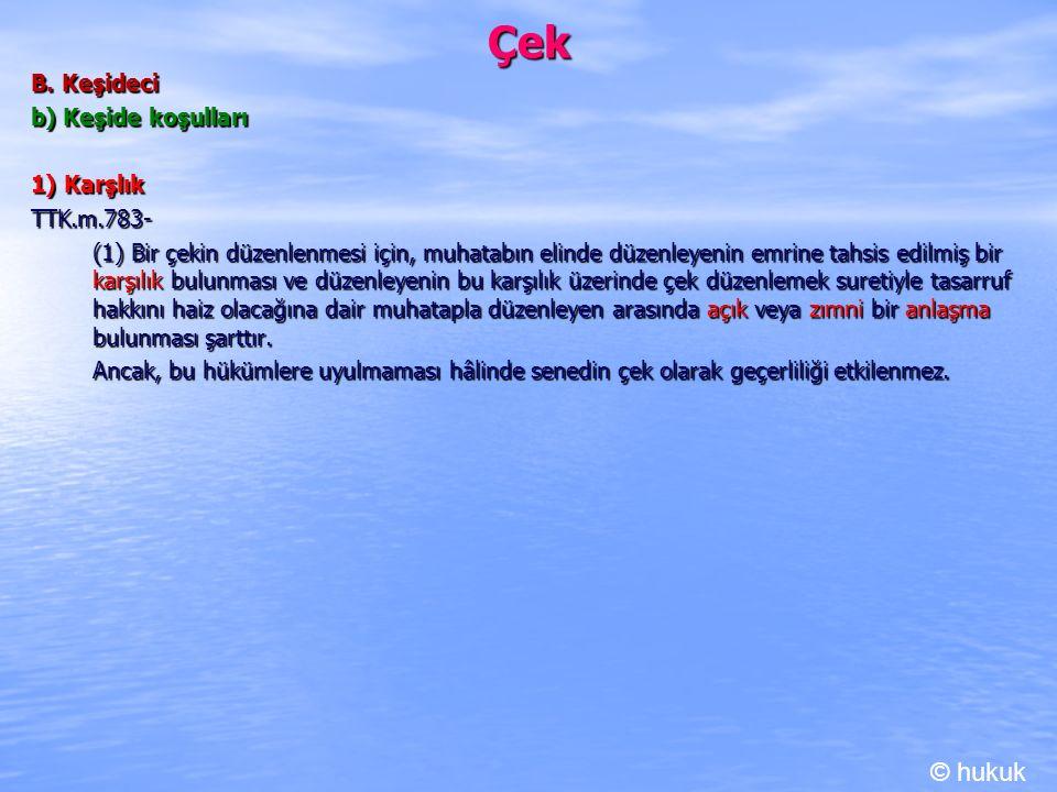 Çek © hukuk B. Keşideci b) Keşide koşulları 1) Karşlık TTK.m.783-