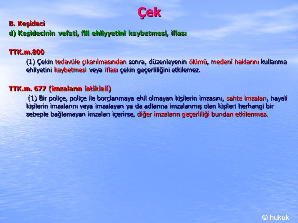 Çek B. Keşideci. d) Keşidecinin vefati, fiil ehliyyetini kaybetmesi, iflası. TTK.m.800.