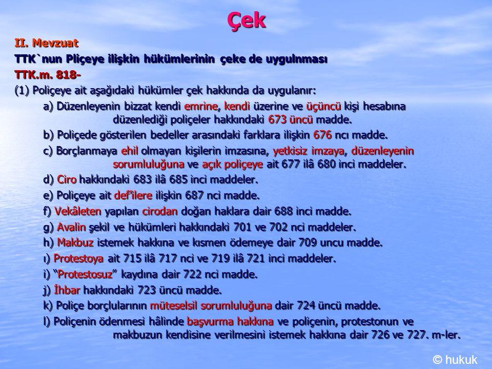Çek II. Mevzuat. TTK`nun Pliçeye ilişkin hükümlerinin çeke de uygulnması. TTK.m. 818-