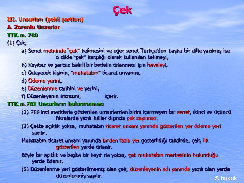 Çek © hukuk III. Unsurları (şekil şartları) A. Zorunlu Unsurlar