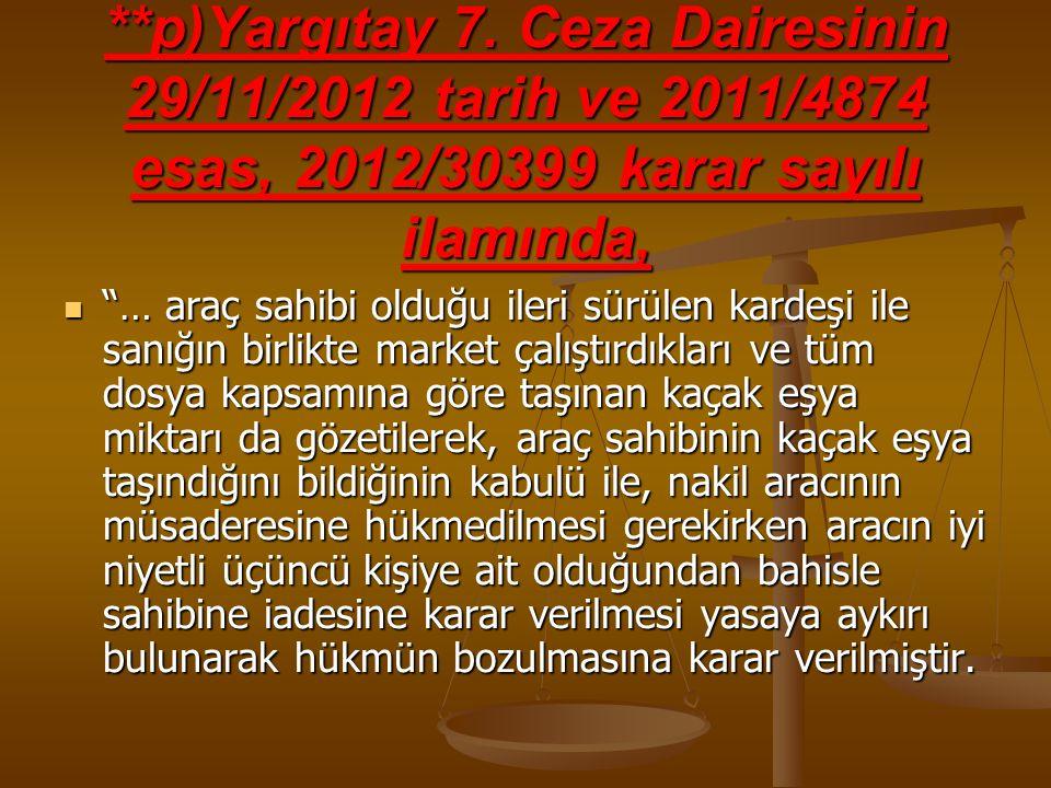 **p)Yargıtay 7. Ceza Dairesinin 29/11/2012 tarih ve 2011/4874 esas, 2012/30399 karar sayılı ilamında,
