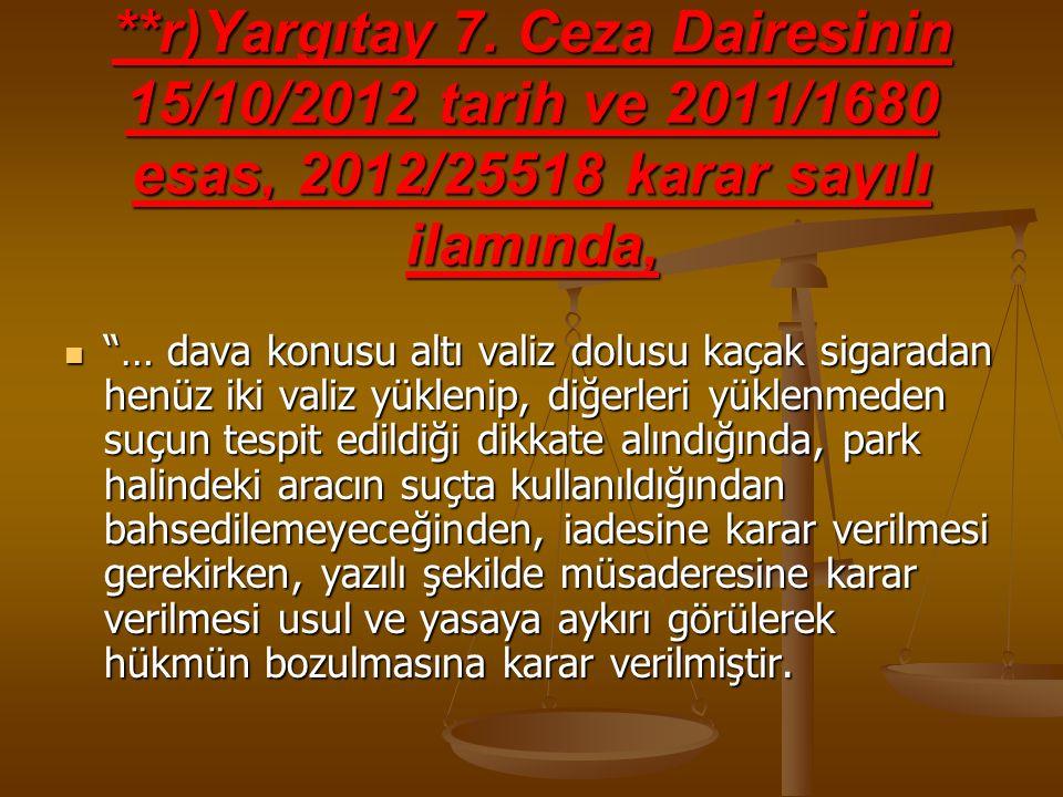 **r)Yargıtay 7. Ceza Dairesinin 15/10/2012 tarih ve 2011/1680 esas, 2012/25518 karar sayılı ilamında,
