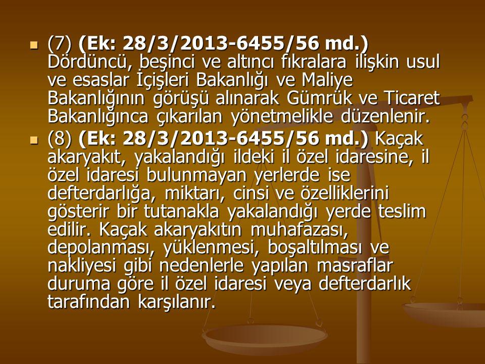 (7) (Ek: 28/3/2013-6455/56 md.) Dördüncü, beşinci ve altıncı fıkralara ilişkin usul ve esaslar İçişleri Bakanlığı ve Maliye Bakanlığının görüşü alınarak Gümrük ve Ticaret Bakanlığınca çıkarılan yönetmelikle düzenlenir.