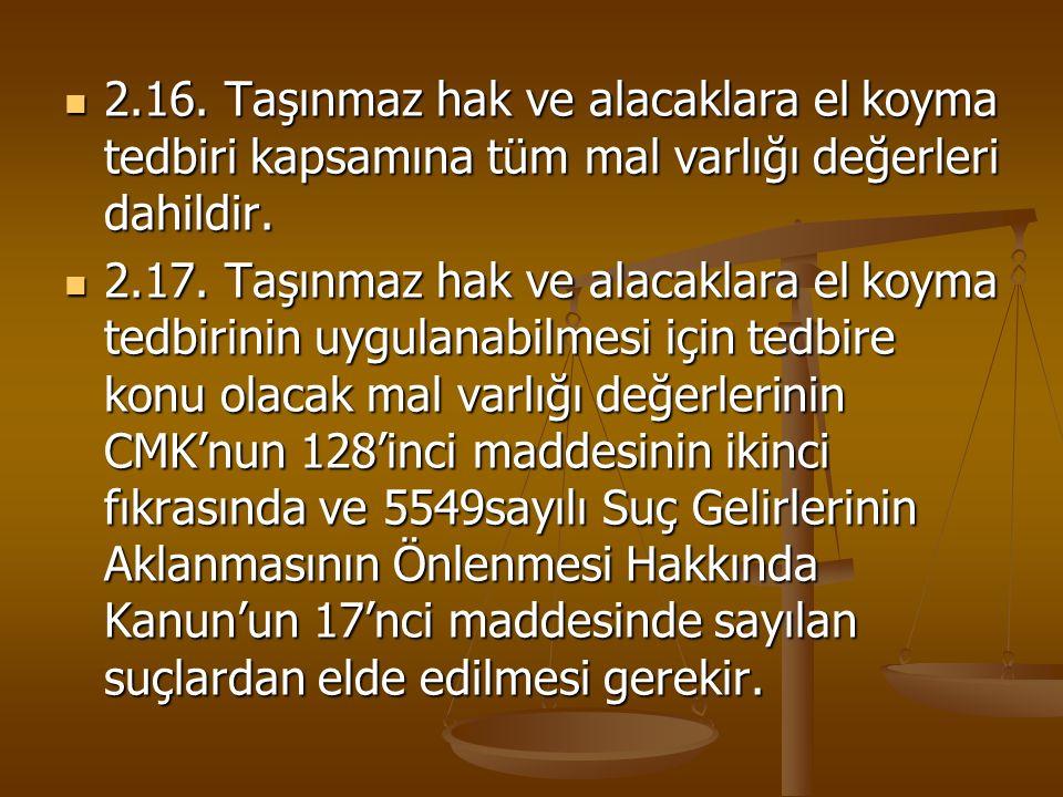 2.16. Taşınmaz hak ve alacaklara el koyma tedbiri kapsamına tüm mal varlığı değerleri dahildir.
