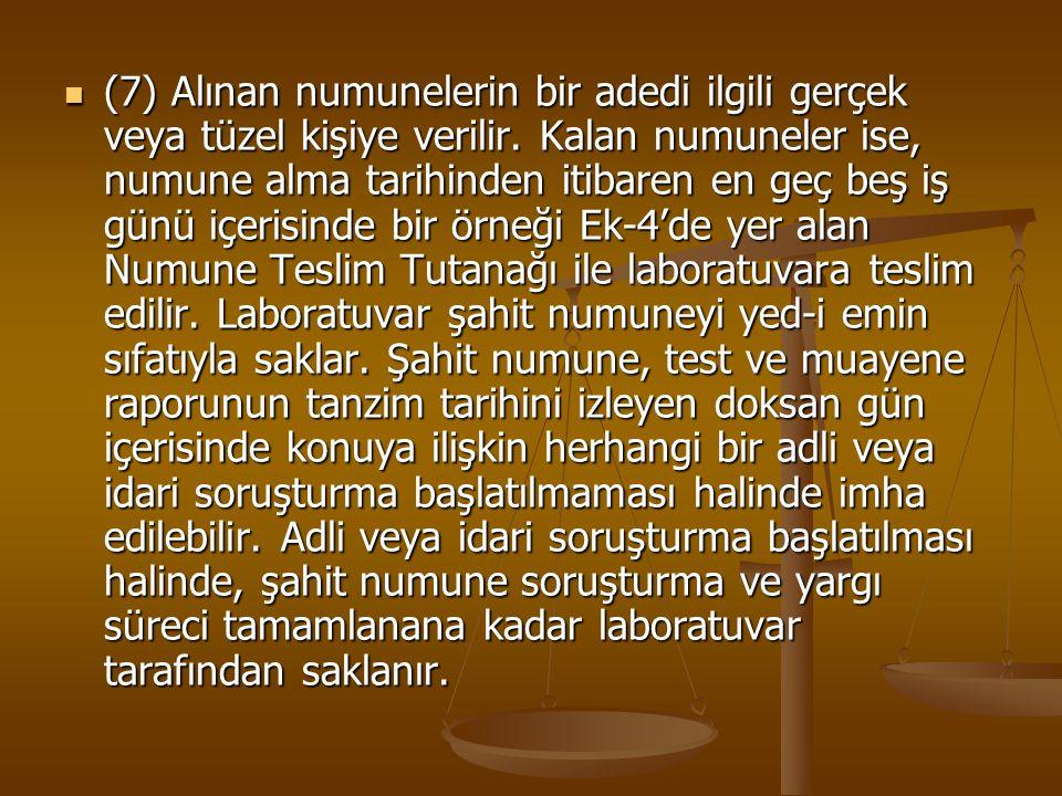 (7) Alınan numunelerin bir adedi ilgili gerçek veya tüzel kişiye verilir.