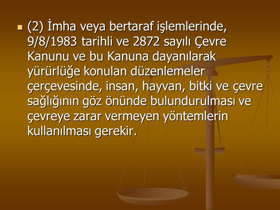 (2) İmha veya bertaraf işlemlerinde, 9/8/1983 tarihli ve 2872 sayılı Çevre Kanunu ve bu Kanuna dayanılarak yürürlüğe konulan düzenlemeler çerçevesinde, insan, hayvan, bitki ve çevre sağlığının göz önünde bulundurulması ve çevreye zarar vermeyen yöntemlerin kullanılması gerekir.
