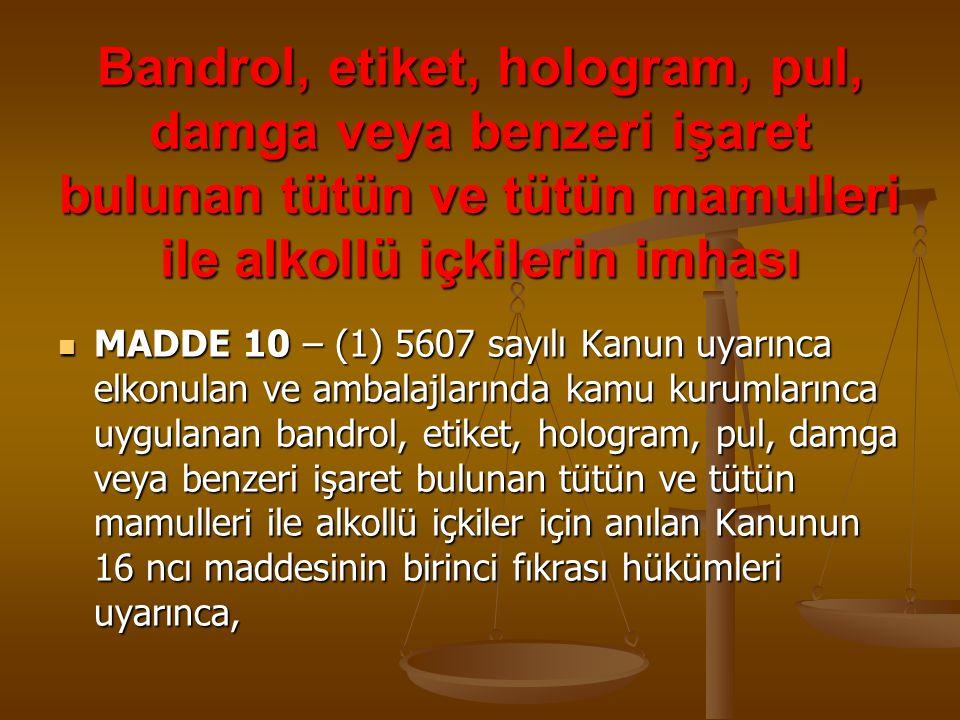 Bandrol, etiket, hologram, pul, damga veya benzeri işaret bulunan tütün ve tütün mamulleri ile alkollü içkilerin imhası