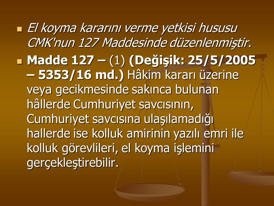 El koyma kararını verme yetkisi hususu CMK nun 127 Maddesinde düzenlenmiştir.