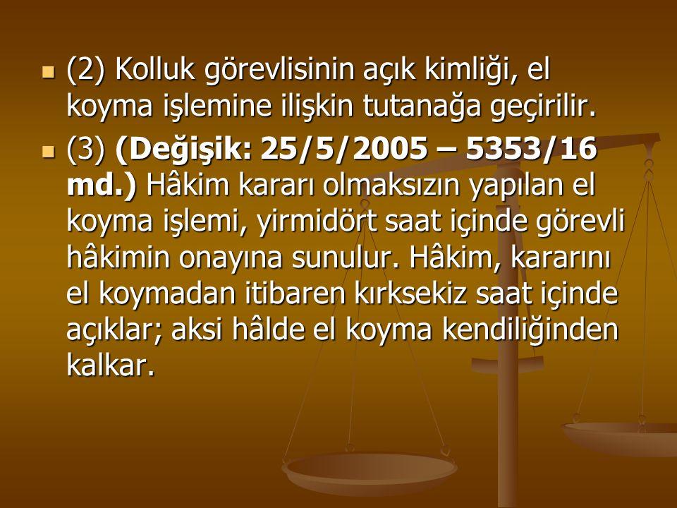 (2) Kolluk görevlisinin açık kimliği, el koyma işlemine ilişkin tutanağa geçirilir.