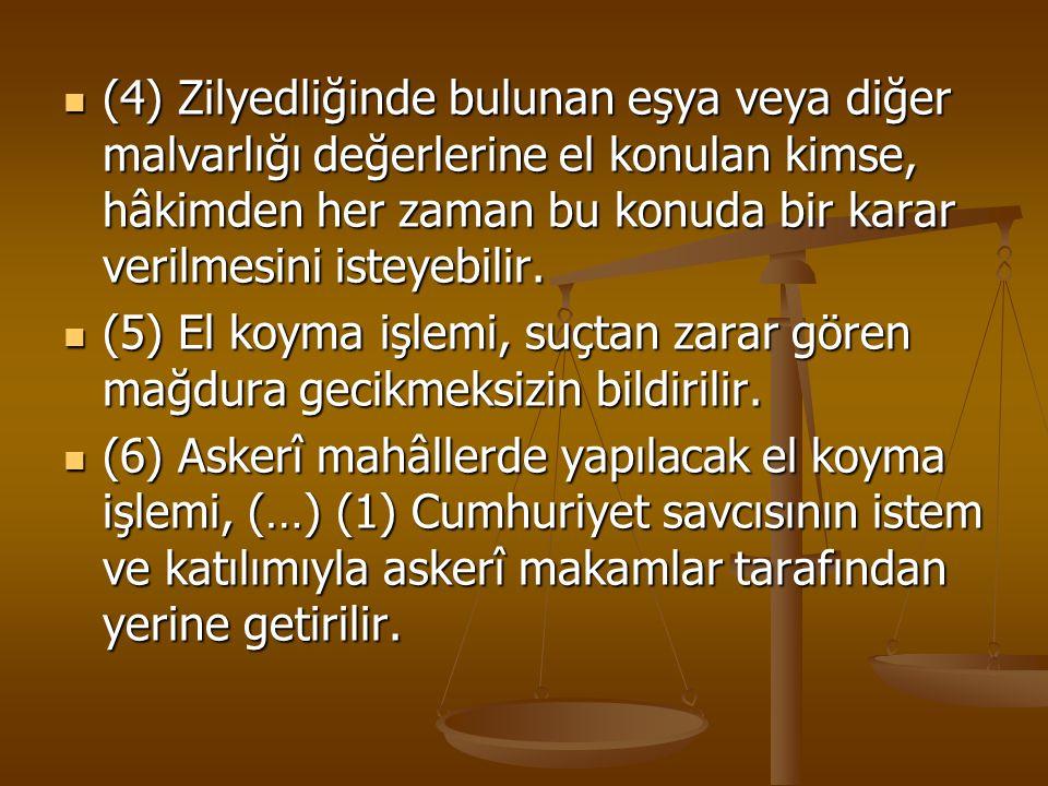 (4) Zilyedliğinde bulunan eşya veya diğer malvarlığı değerlerine el konulan kimse, hâkimden her zaman bu konuda bir karar verilmesini isteyebilir.