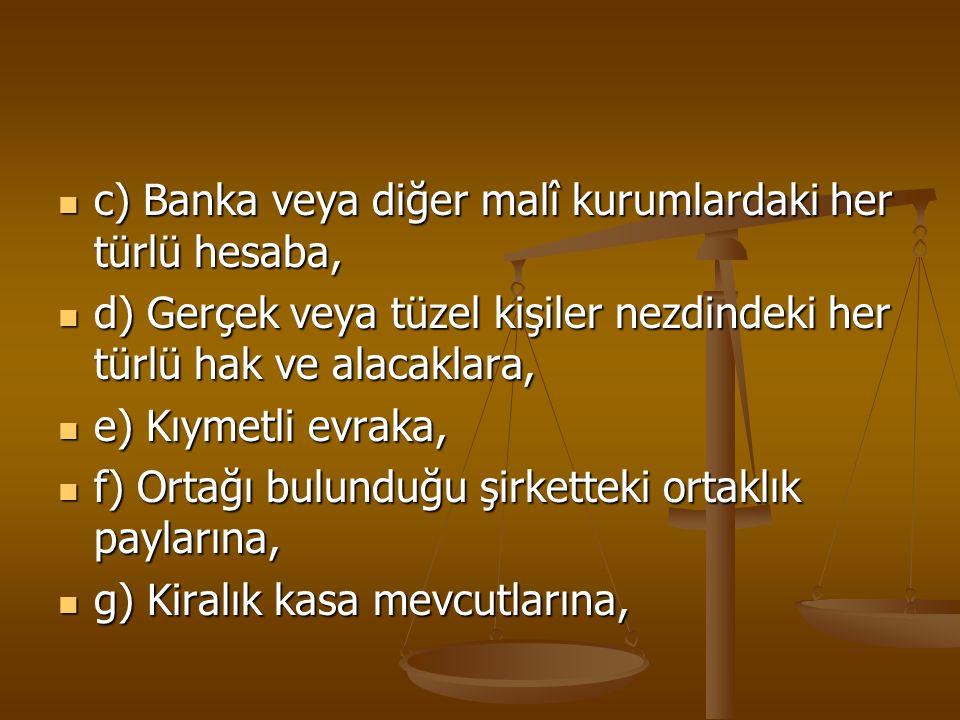 c) Banka veya diğer malî kurumlardaki her türlü hesaba,