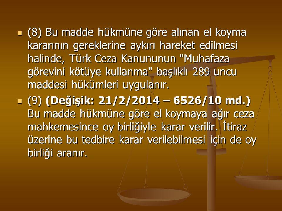 (8) Bu madde hükmüne göre alınan el koyma kararının gereklerine aykırı hareket edilmesi halinde, Türk Ceza Kanununun Muhafaza görevini kötüye kullanma başlıklı 289 uncu maddesi hükümleri uygulanır.
