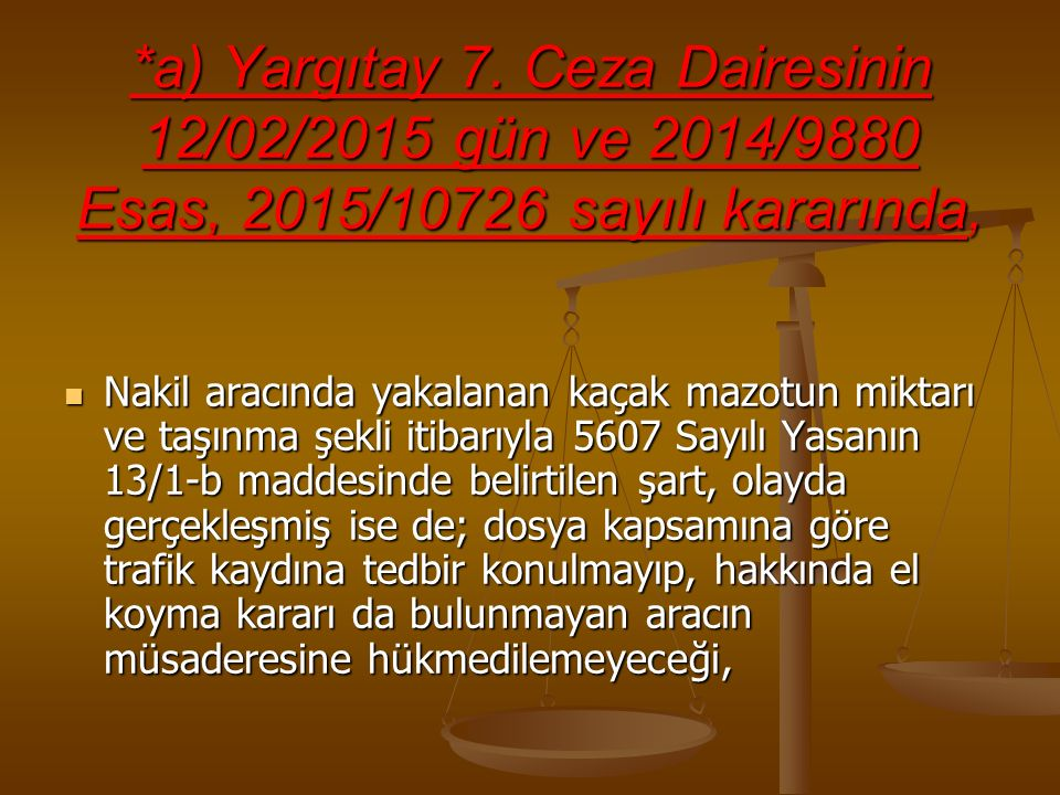 *a) Yargıtay 7. Ceza Dairesinin 12/02/2015 gün ve 2014/9880 Esas, 2015/10726 sayılı kararında,