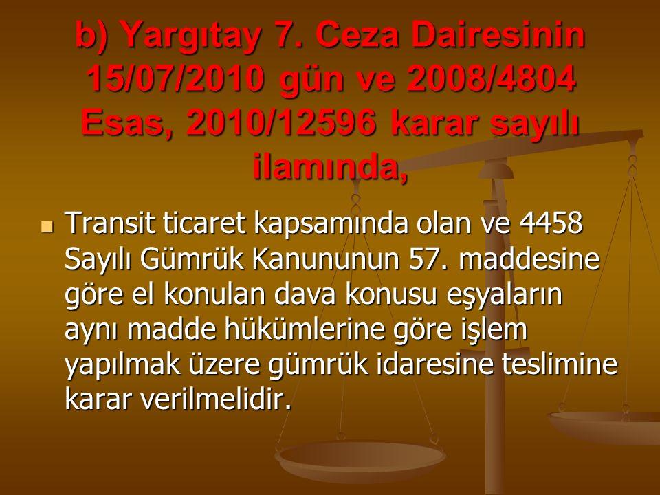 b) Yargıtay 7. Ceza Dairesinin 15/07/2010 gün ve 2008/4804 Esas, 2010/12596 karar sayılı ilamında,
