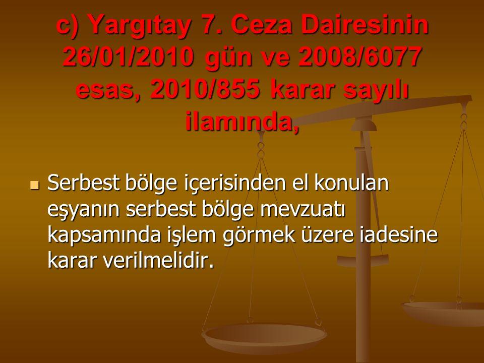 c) Yargıtay 7. Ceza Dairesinin 26/01/2010 gün ve 2008/6077 esas, 2010/855 karar sayılı ilamında,