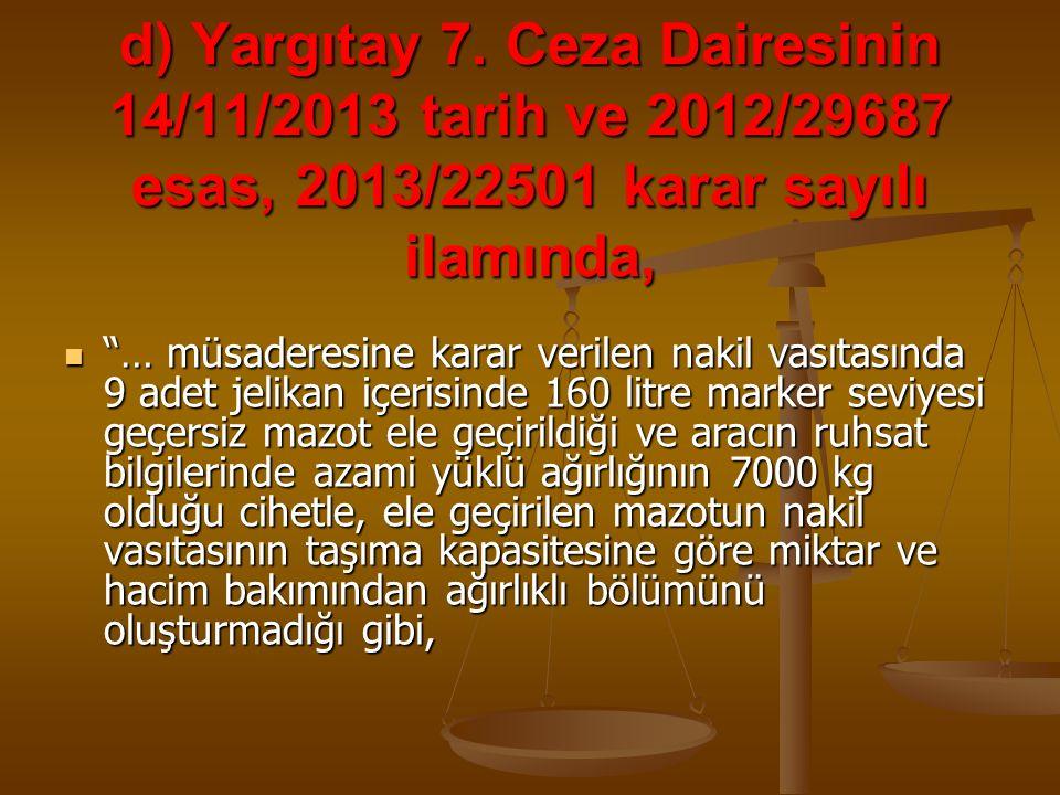 d) Yargıtay 7. Ceza Dairesinin 14/11/2013 tarih ve 2012/29687 esas, 2013/22501 karar sayılı ilamında,