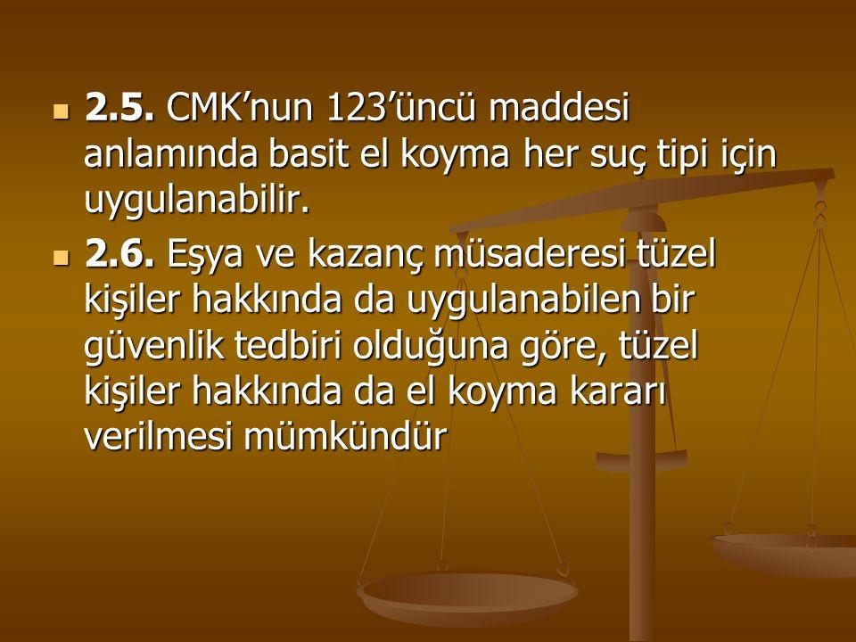 2.5. CMK'nun 123'üncü maddesi anlamında basit el koyma her suç tipi için uygulanabilir.