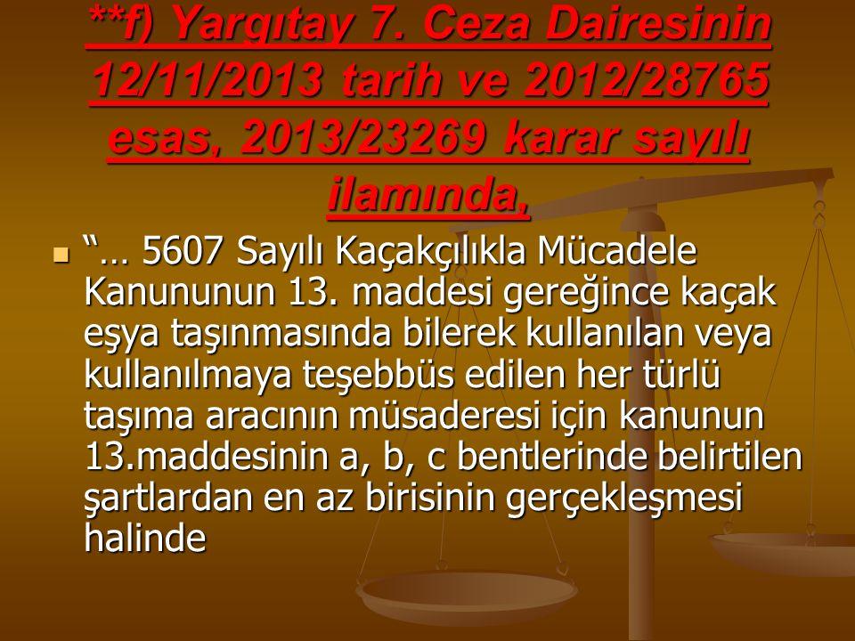 **f) Yargıtay 7. Ceza Dairesinin 12/11/2013 tarih ve 2012/28765 esas, 2013/23269 karar sayılı ilamında,