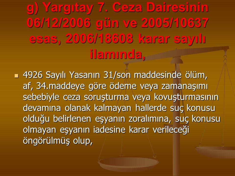 g) Yargıtay 7. Ceza Dairesinin 06/12/2006 gün ve 2005/10637 esas, 2006/18608 karar sayılı ilamında,