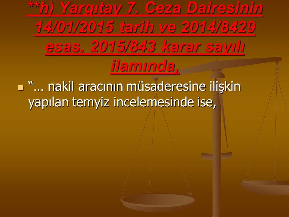 **h) Yargıtay 7. Ceza Dairesinin 14/01/2015 tarih ve 2014/8429 esas, 2015/843 karar sayılı ilamında,