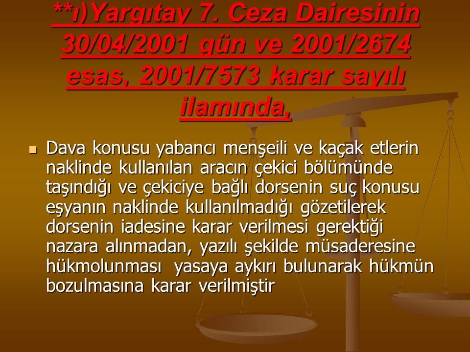 **ı)Yargıtay 7. Ceza Dairesinin 30/04/2001 gün ve 2001/2674 esas, 2001/7573 karar sayılı ilamında,