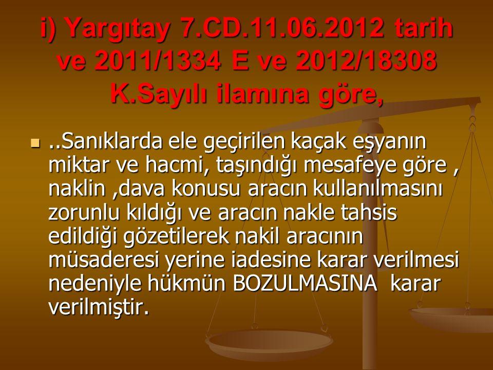 i) Yargıtay 7. CD. 11. 06. 2012 tarih ve 2011/1334 E ve 2012/18308 K