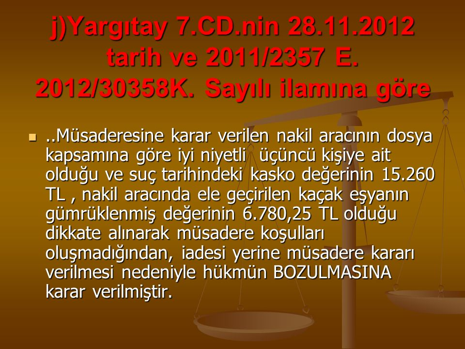 j)Yargıtay 7. CD. nin 28. 11. 2012 tarih ve 2011/2357 E. 2012/30358K