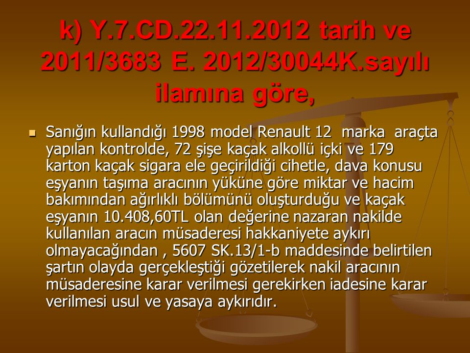 k) Y.7.CD.22.11.2012 tarih ve 2011/3683 E. 2012/30044K.sayılı ilamına göre,