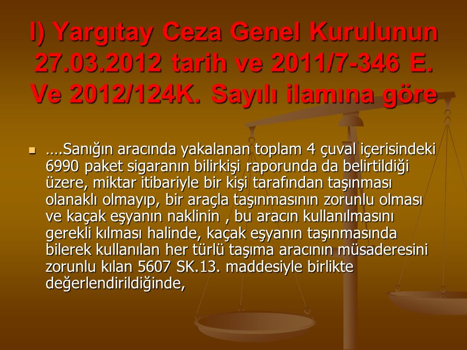 l) Yargıtay Ceza Genel Kurulunun 27. 03. 2012 tarih ve 2011/7-346 E