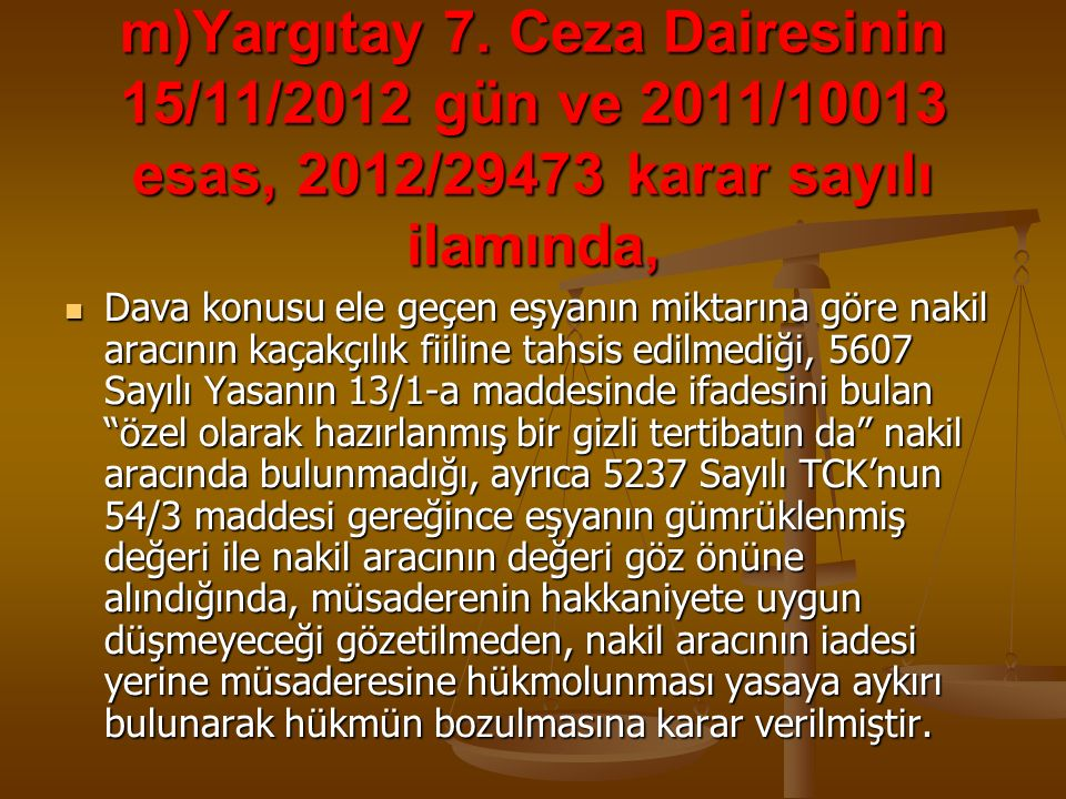 m)Yargıtay 7. Ceza Dairesinin 15/11/2012 gün ve 2011/10013 esas, 2012/29473 karar sayılı ilamında,